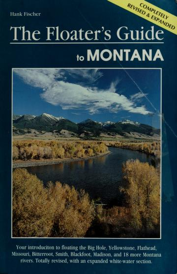 Cover of: Floater's Guide to Montana, Revised (Falcon Guides Canoeing) by Hank Fischer