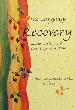 Cover of: The Language of Recovery: And Living Life One Day at a Time  | A Blue Mountain Arts Collection