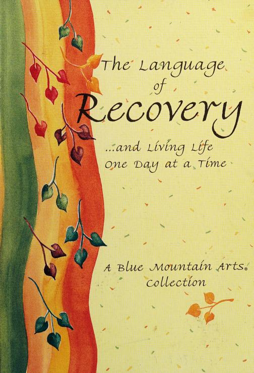 The Language of Recovery: And Living Life One Day at a Time  by A Blue Mountain Arts Collection