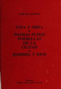 Cover of: Vida y obra ; poemas puros, poemillas de la ciudad ; hombre y dios | Dámaso Alonso
