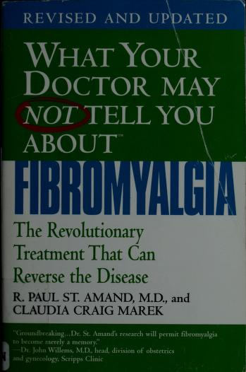 What your doctor may not tell you about fibromyagia by St. Amand, R. Paul.